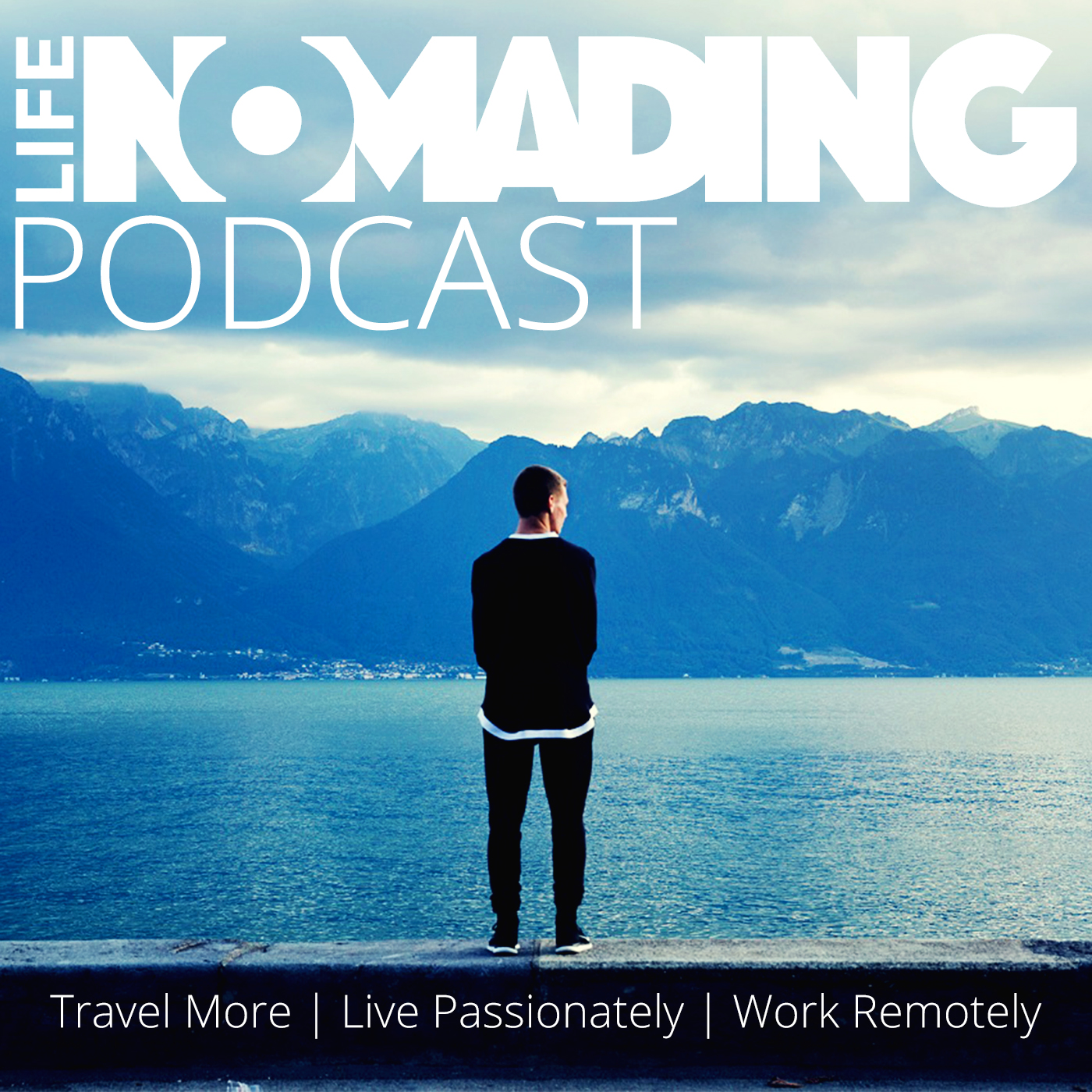 Life Nomading Podcast: Remote Work | Travel | Unconventional Lifestyle | Business